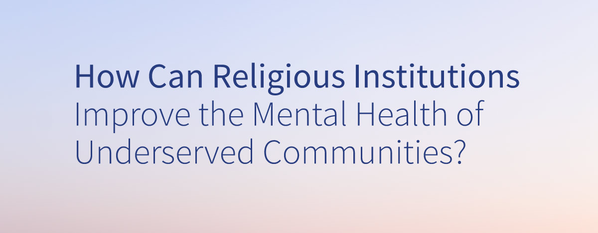 How can religious institutions improve the mental health of underserved communities?